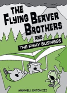 The Flying Beaver Brother and The Fishy Business by Maxwell Eaton III