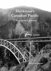 """Ralph Beaumont's book is praised by Canadian Geographic : """"This book brings Heckman's images into the light once again, in a work that will serve not only the railway enthusiast but also all those seeking to learn more about Canada."""" Please click on the image to see it in a larger size. Cover image courtesy of the Revelstoke Railway Museum"""